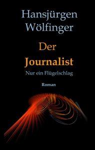 """Book Cover: Roman Der Journalist """"Nur ein Flügelschlag"""""""